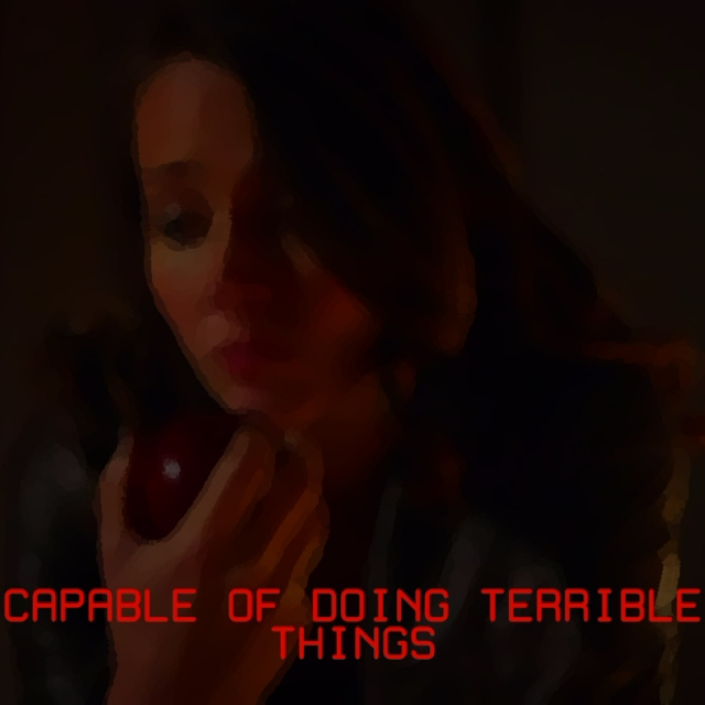 capable of doing terrible things