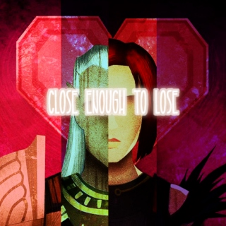 Close Enough to Lose - songs for dragon age: origins romance
