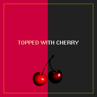 ♡ TOPPED WITH CHERRY ♡