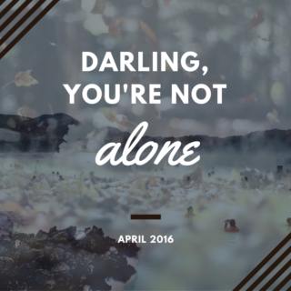 "April 2016 - ""darling, you're not alone"""