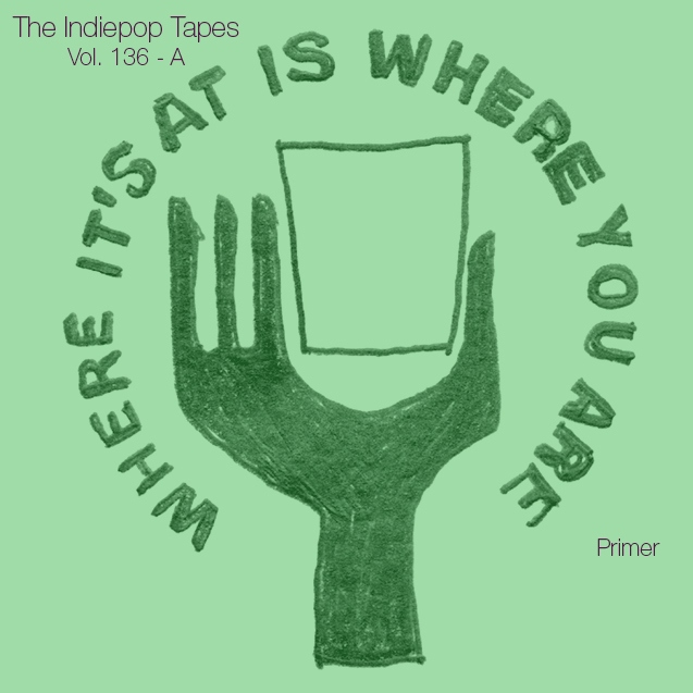 The Indiepop Tapes, Vol. 136: A Where It's At Is Where You Are Primer