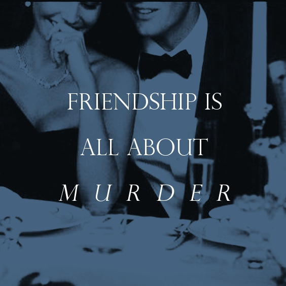 Friendship is All About Murder