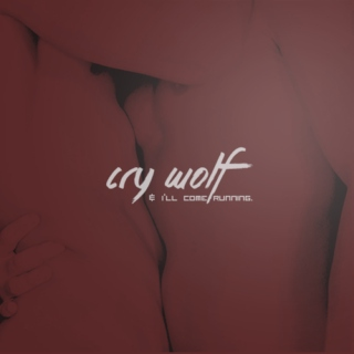 CRY WOLF & I'LL COME RUNNING.