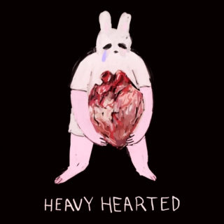 HEAVY HEARTED