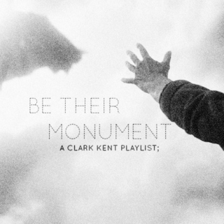 BE THEIR MONUMENT; a clark kent playlist.