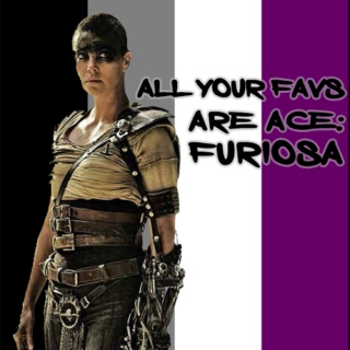 All Your Favs Are Ace: Furiosa