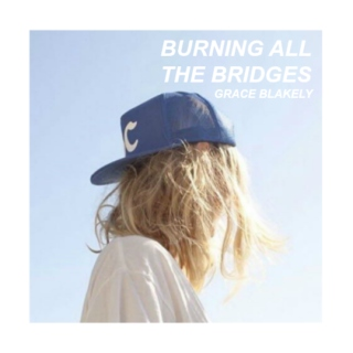 burning all the bridges