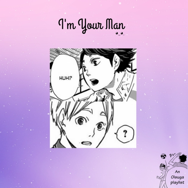 I'm Your Man ◕‿◕。