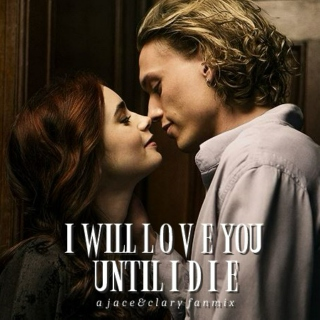 I will love you until I die.