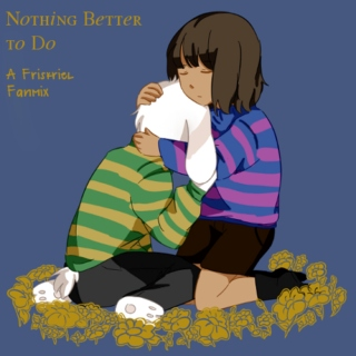 Nothing Better to Do :: A Friskriel Mix
