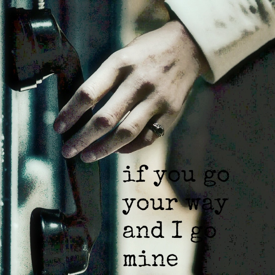 if you go your way and I go mine