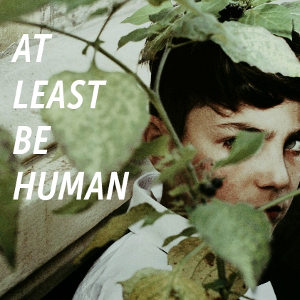 at least be human