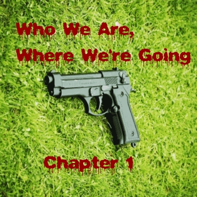 Who We Are, Where We're Going Chapter 1
