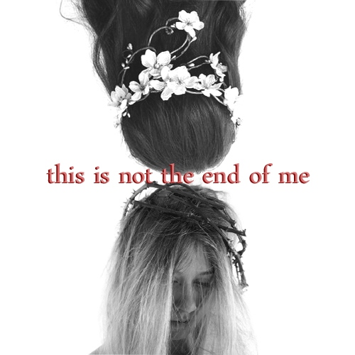 this is not the end of me