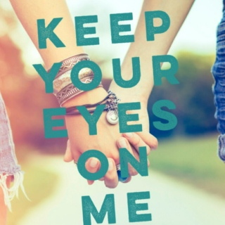 keep your eyes on me
