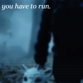 you have to run.