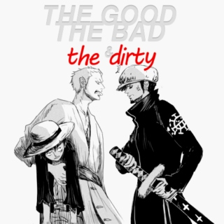 the good, the bad, & the dirty