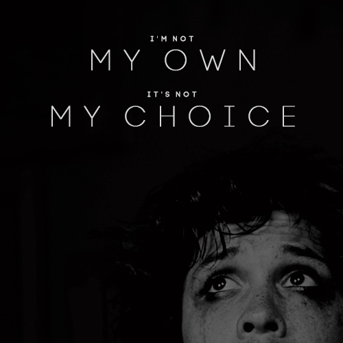 i'm not my own, it's not my choice