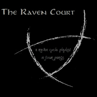 The Raven Court (a Raven Cycle playlist)