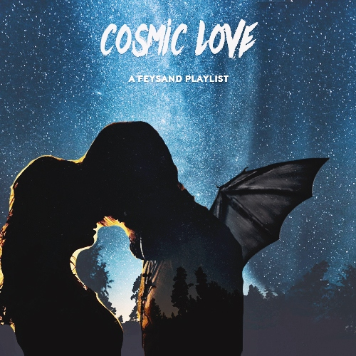 Cosmic Love (A Feysand Playlist)