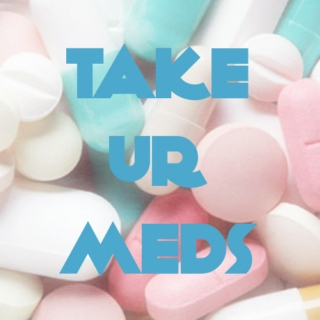 take ur meds