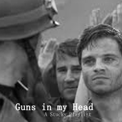 Guns in my Head (A Stucky Playlist)