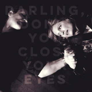darling, don't you close your eyes