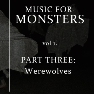 Music For Monsters Vol 1. Part 3: Werewolves