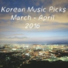 K-music Picks - March & April 2016