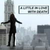 a little in love with death