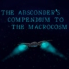 The Absconder's Compendium to the Macrocosm