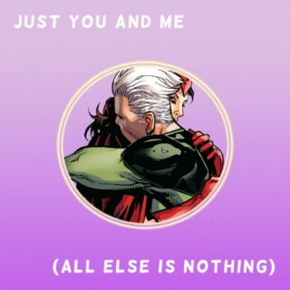 Just you and me (all else is nothing)
