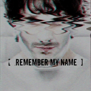 .REMEMBER MY NAME
