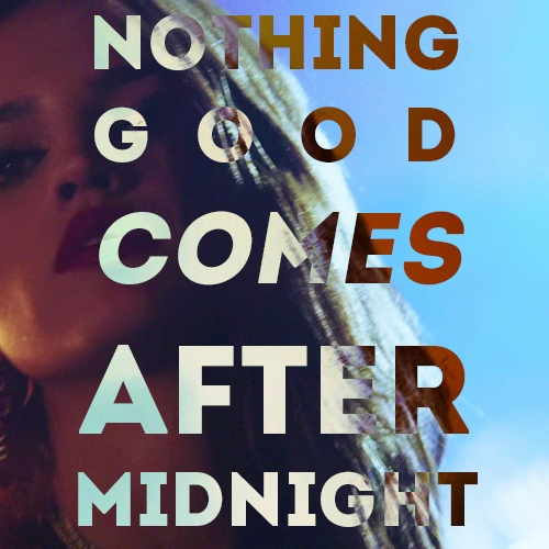 nothing good comes after midnight