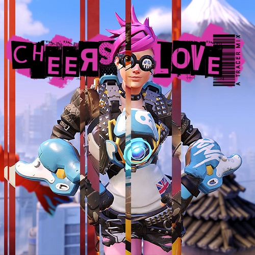 Cheers, Love: A Tracer Mix