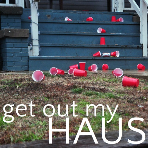 Get Out My Haus