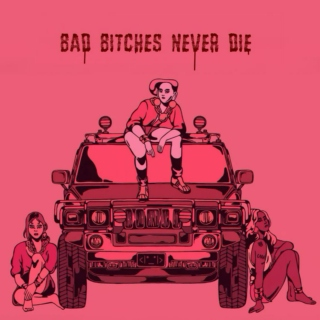 Bad Bitches Never Die