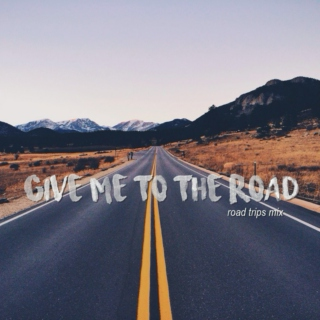 give me to the road