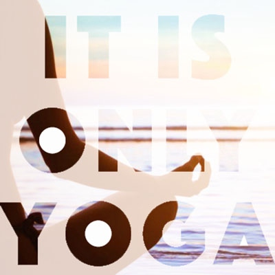 It's Only Yoga