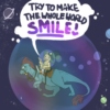 try to make the whole world smile!