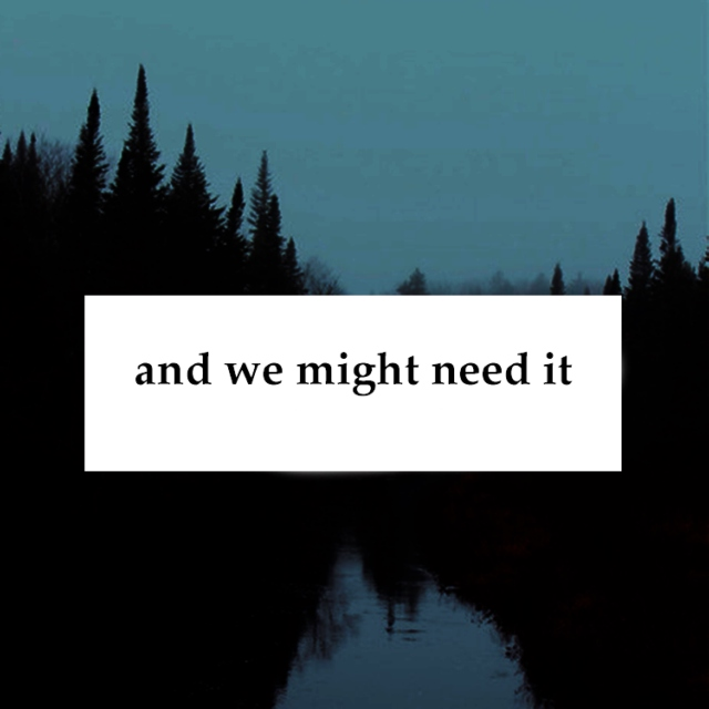 and we might need it