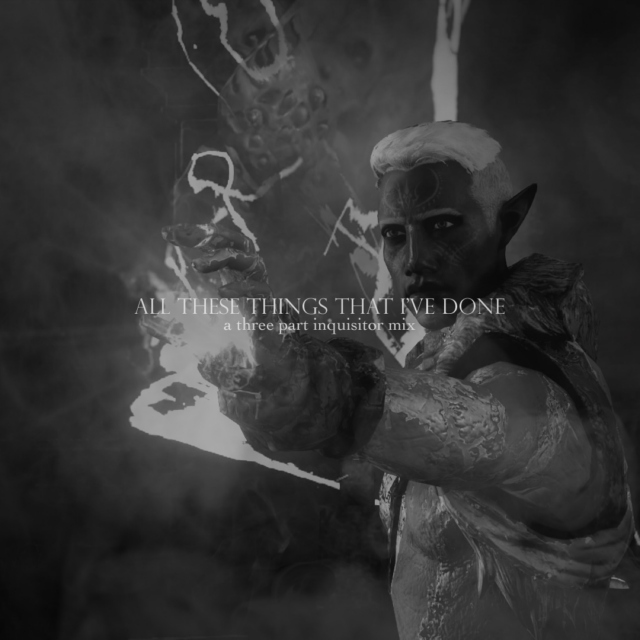 ALL THESE THINGS THAT I'VE DONE: a three part inquisitor mix