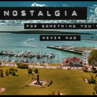 nostalgia (for something you've never had)