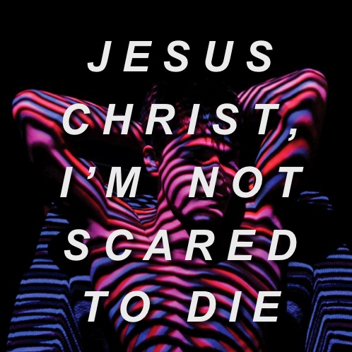 jesus christ, i'm not scared to die [side a.]