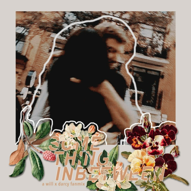 SOMETHING INBETWEEN✨ (a will x darcy mix)