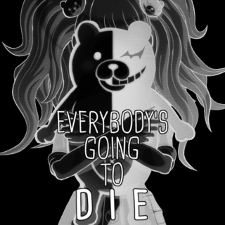 ❤everybody's going to die❤
