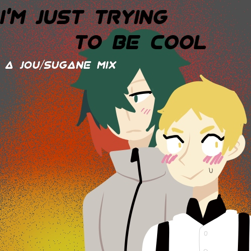 i'm just trying to be cool (it's all because of you)