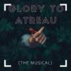 Glory To Atreau (The Musical)