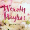 Kassie's Worship Playlist - Spring 2016
