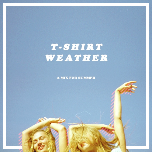 t-shirt weather ☼ a mix for summer